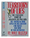 Territory of Lies: The Exclusive Story of Jonathan Jay Pollard : The American Who Spied on His Country for Israel and How He Was Betrayed