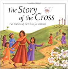 The Story of the Cross: The Stations of the Cross for