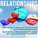 Relationships: How to Find, Create, and Sustain Loving and Fulfilling Relationships - Dating, Friendship & Relationship Advice Audiobook by Angel Greene Narrated by Randy Guiaya