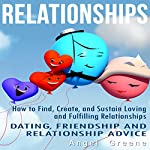 Relationships: How to Find, Create, and Sustain Loving and Fulfilling Relationships - Dating, Friendship & Relationship Advice | Angel Greene