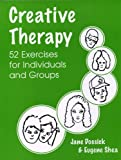 Creative Therapy : 52 Exercises for Individuals and Groups, Dossick, Jane, 1568871031