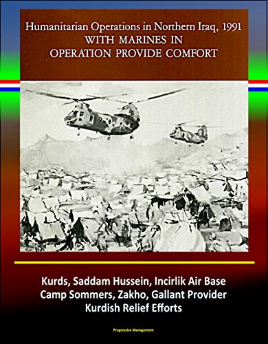 With Marines in Operation Provide Comfort: Humanitarian Operations in Northern Iraq, 1991 - Kurds, Saddam Hussein, Incirlik Air Base, Camp Sommers, Zakho, Gallant Provider, Kurdish Relief Efforts