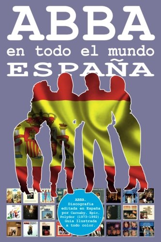 ABBA en todo el Mundo: España: Discografia editada en España por Carnaby, Epic, Polydor (1973-1992). Guia Ilustrada a todo color. (Volume 6) (Spanish Edition) [Juan Carlos Irigoyen Perez] (Tapa Blanda)