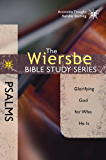 The Wiersbe Bible Study Series: Psalms: Glorifying God for Who He Is