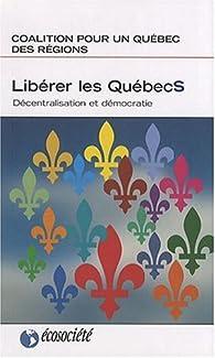 Libérer les Québecs : Décentralisation et démocratie par Roméo Bouchard