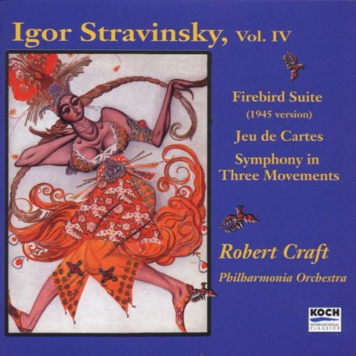 Stravinsky: Symphony in Three Movements (1942-45); L'oiseau de feu No 2 (Firebird Suite - 1943); Jeu de cartes (Stravinsky Robert Craft)