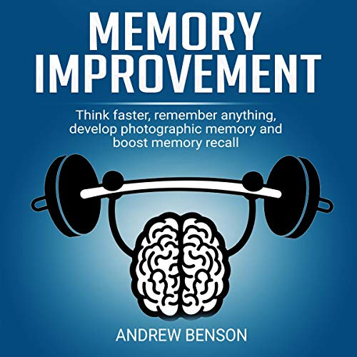 Memory Improvement: Think Faster, Remember Anything, Develop Photographic Memory and Boost Memory Recall.: The Brain Training Mastery Bible, Book 2