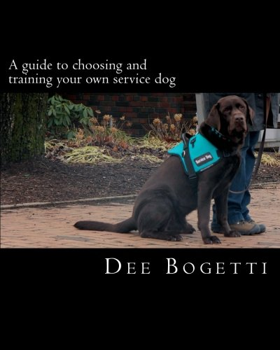 A guide to choosing and training your own service dog (Service Dog Training) (Volume 2)
