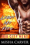 Light My Fire: A Firefighter Romance (Big City Heat Book 1)