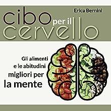 Cibo per il cervello: Gli alimenti e le abitudini migliori per la mente Audiobook by Erica Bernini Narrated by Francesca Di Modugno