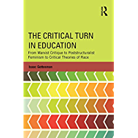 The Critical Turn in Education: From Marxist Critique to Poststructuralist Feminism to Critical Theories of Race (Critical Social Thought) (English Edition)