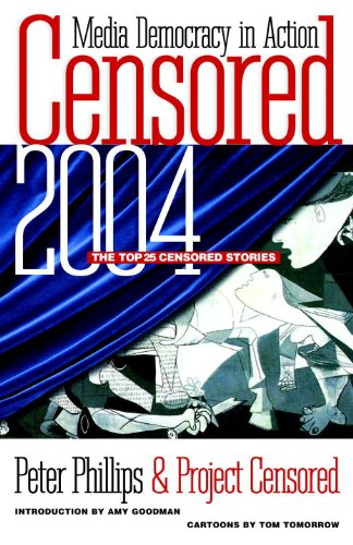 Censored 2004: The Top 25 Censored Stories (Censored: The News That Didn't Make the News -- The Year's Top 25 Censored Stories) ebook