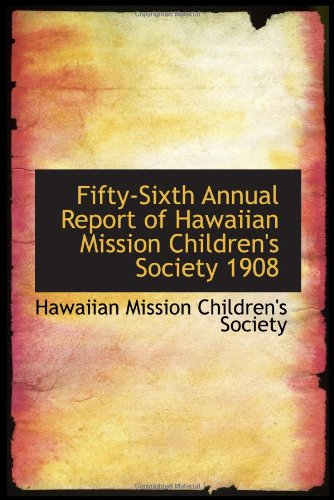 Read Online Fifty-Sixth Annual Report of Hawaiian Mission Children's Society 1908 pdf