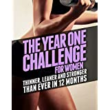 Die Year One Challenge for Women: Thinner, Leaner, and Stronger Than Ever in 12 Months