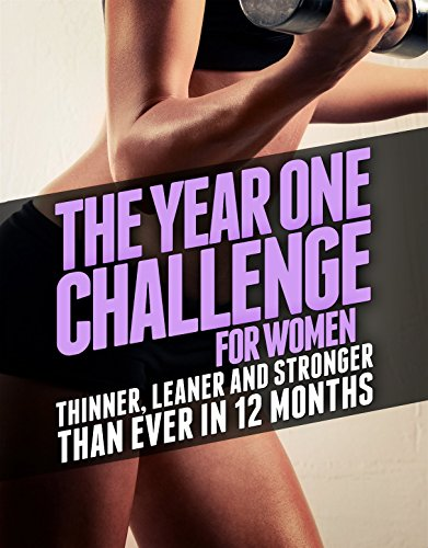 The Year One Challenge for Women: Thinner, Leaner, and Stronger Than Ever in 12 Months (Best Workout Routine Without Weights)