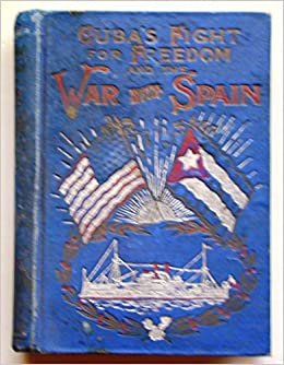Cuba's Fight for Freedom and the War with Spain: Beck Henry ...