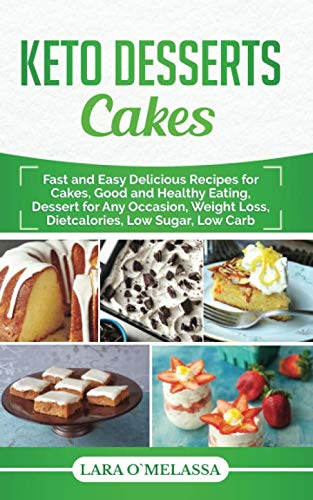 Keto Desserts Cakes: Fast and Easy Delicius Recipes for Cakes, Good and Healthy Eating, Dessert for Any Occasion, Weight Loss, Dietcalories, Low Sugar, Low Carb