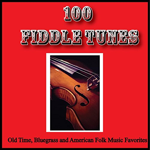100 Fiddle Tunes, Old Time, Bluegrass and American Folk Music ()