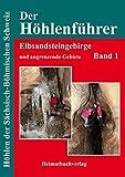 Der Höhlenführer: Elbsandsteingebirge und angrenzende Gebiete, Band 1