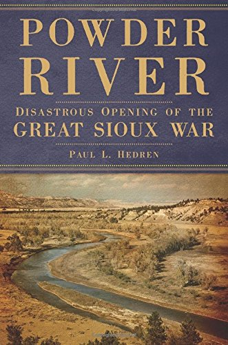 Powder River: Disastrous Opening of the Great Sioux War