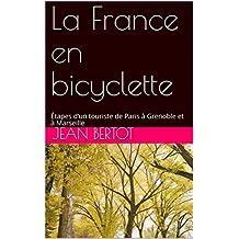 La France en bicyclette: Étapes d'un touriste de Paris à Grenoble et à Marseille (French Edition)