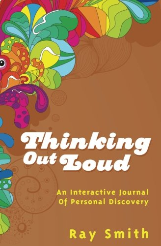 Thinking Out Loud: An Interactive Journal Of Personal Discovery