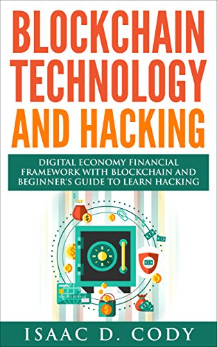 Blockchain Technology And Hacking: Digital Economy Financial Framework With Blockchain And Beginners Guide To Learn Hacking Computers and Mobile Hacking (Hacking Freedom and Data Driven Book 12)