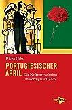 Portugiesischer April: Die Nelkenrevolution in Portugal 1974/75