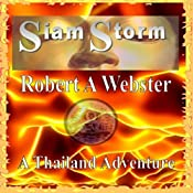 Siam Storm: A Thailand Adventure: Siam Storm, Book 1 | Robert A. Webster