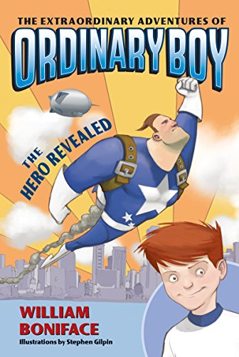 The Extraordinary Adventures of Ordinary Boy, Book 1: The Hero Revealed by [Boniface, William]