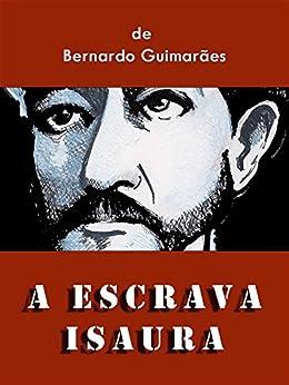 A Escrava Isaura: por Bernardo Guimarães por [Guimarães, Bernardo]