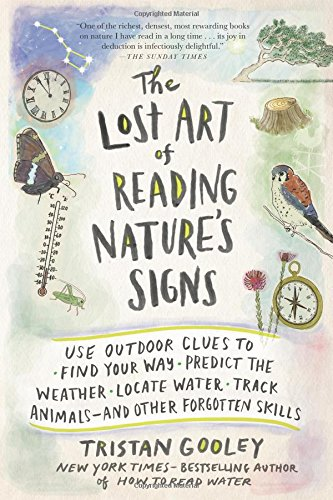 The Lost Art of Reading Nature's Signs: Use Outdoor Clues to Find Your Way; Predict the Weather; Locate Water; Track Animals--and Other Forgotten Skills (Natural Navigation)