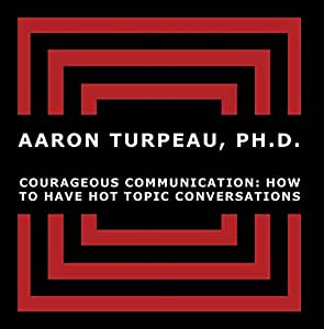 Courageous Communication: How to Have Hot Topic Conversations