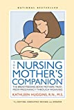 The Nursing Mother's Companion - 7th Edition: The Breastfeeding Book Mothers Trust, from Pregnancy through Weaning