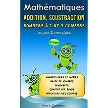 Mathématiques Addition, soustraction nombres à 2 et 3 chiffres: Leçons & exercices (Livres d'apprentissage scolaire pour les enfants de 7 à 8 ans t. 1) (French Edition)
