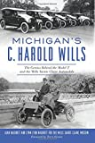 img - for Michigan's C. Harold Wills: The Genius Behind the Model T and the Wills Sainte Claire Automobile (Transportation) book / textbook / text book