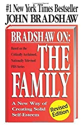 Bradshaw On: The Family: A New Way of Creating Solid Self-Esteem by Bradshaw, John (1990) Paperback