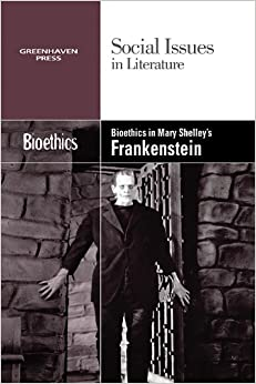 Bioethics in Mary Shelley's Frankenstein (Social Issues in Literature)