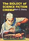 The Biology of Science Fiction Cinema, Mark C. Glassy, 0786426047