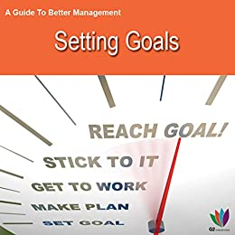 A Guide to Better Management: Setting Goals