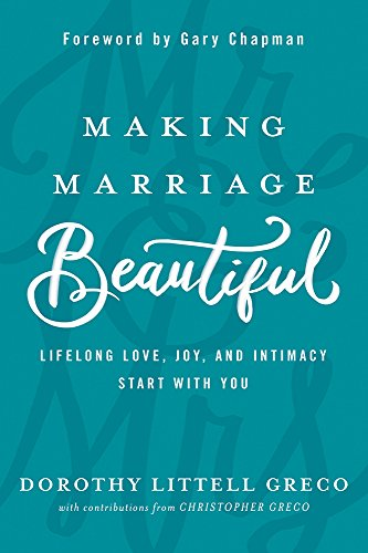 book cover - Making Marriage Beautiful: Lifelong Love, Joy, and Intimacy Start with... - Dorothy Littell Greco