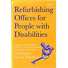 Refurbishing Offices for People With Disabilities: A Design and Assessment Guide for Owners, Occupiers, Developers and Advisers