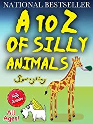 A to Z of Silly Animals - The Best Selling Illustrated Children's Book for All Ages by Sprogling (The Silly Animals Series 1)