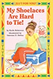 img - for My Shoelaces Are Hard To Tie (Turtleback School & Library Binding Edition) (Just for You! Level 1 (Pb)) book / textbook / text book