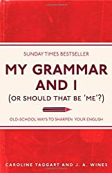 My Grammar and I (or Should That Be 'Me'?): Old-School Ways to Sharpen Your English. Caroline Taggart and J.A. Wines