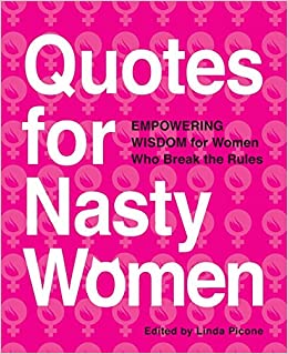 Quotes For Nasty Women Empowering Wisdom From Women Who Break The