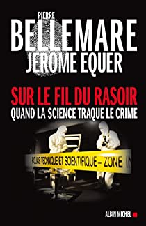Sur le fil du rasoir - Quand la science traque le crime par Bellemare