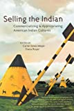 img - for Selling the Indian: Commercializing and Appropriating American Indian Cultures book / textbook / text book