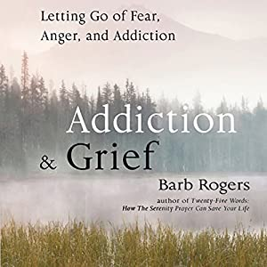 Addiction & Grief: Letting Go of Fear, Anger, and Addiction Audiobook