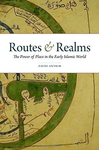 Routes and Realms: The Power of Place in the Early Islamic World by Zayde Antrim (2012-09-18) (Routes And Realms)